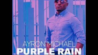 Ayron Michael - Purple Rain (New Single) (FM Records) (July 2016)