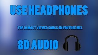 Top 10 Most Viewed Songs On YouTube Mix (8D AUDIO)