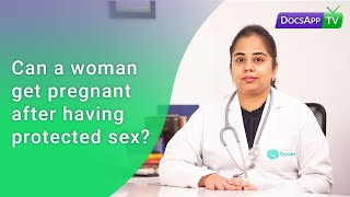 Can a Woman get Pregnant after having Protected Sex? #AsktheDoctor