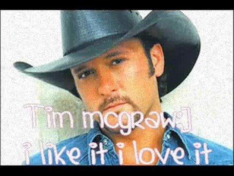 TIm mcgraw- i like it i love it