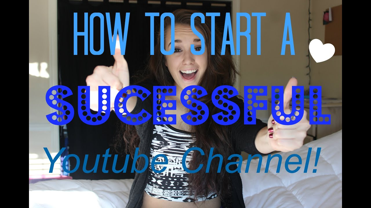 how to make a successful youtube channel wikihow