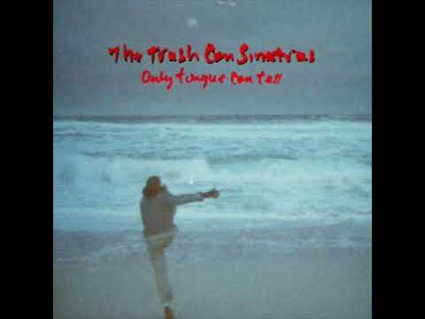 The Trash Can Sinatras - Only Tongue Can Tell