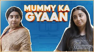 Mummy Ka Gyaan   MostlySane