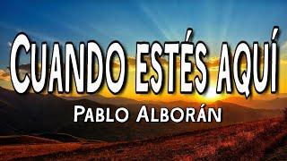 Cuando Estés Aquí - Pablo Alborán (Letra/Lyrics)