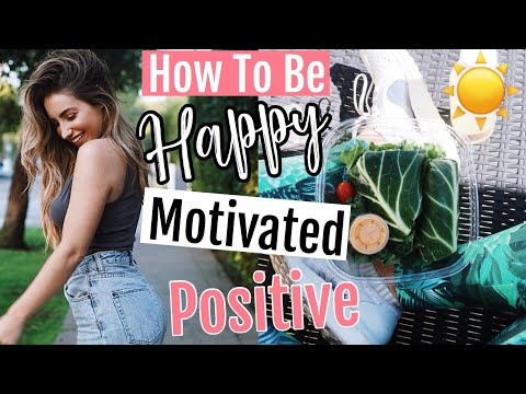 How to be more: POSITIVE, MOTIVATED AND HAPPY! GET YOUR LIFE TOGETHER 2018