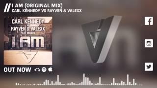 Carl Kennedy vs. Rayven & Valexx feat. Makiin - I Am (Original Mix)