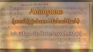 Anonymus (Johann Michael Bach?), Ich ruf zu dir, Herr Jesu Christ (2)