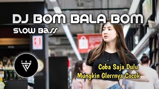 Download DJ BOM BALA BOM SLOW BASS - By TRB Remix