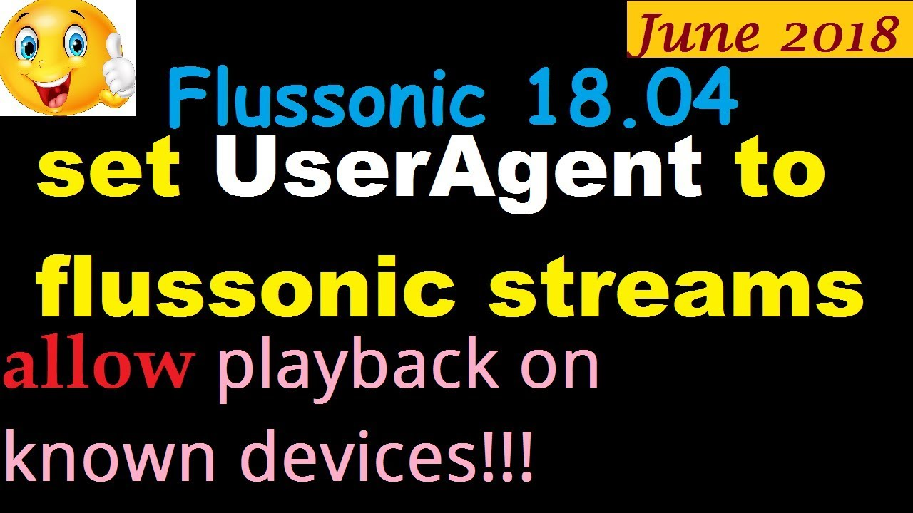 set user agent to Flussonic output streams | Block playback on unknown  devices