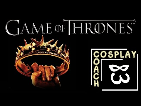 Game Of Thrones (George R.R. Martin Series) - The Cosplay Coach - Episode #2