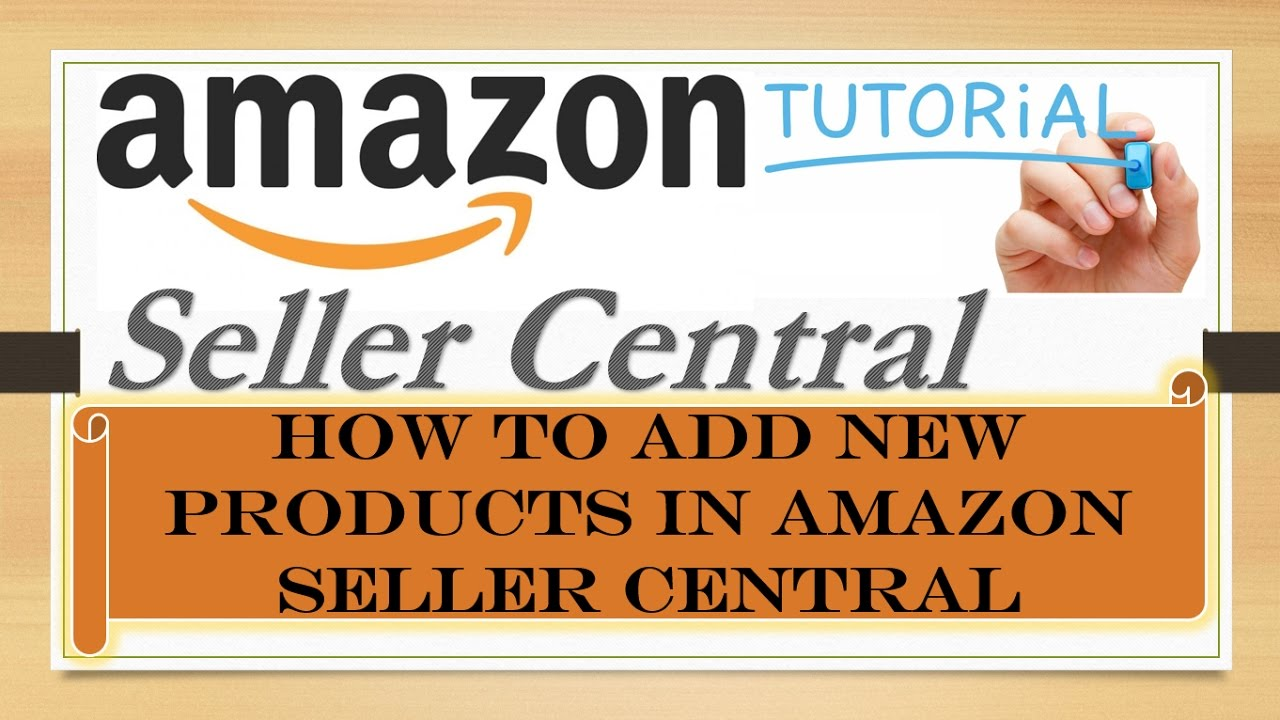 How To Add New Products In Amazon Seller Central To Sell Online
