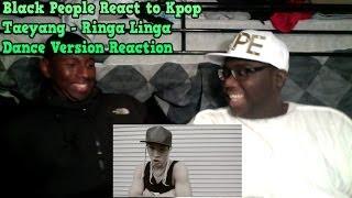 black people react to kpop taeyang ringa linga dance performance reaction