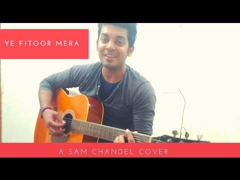 Yeh Fitoor Mera | Fitoor song and chords  | Arijit Singh | Amit Trivedi Feat.SAM CHANDEL