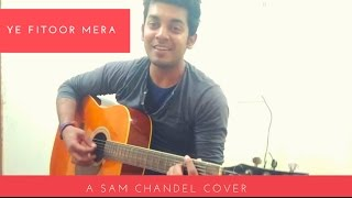 Yeh Fitoor Mera   Fitoor song and chords    Arijit Singh   Amit Trivedi Feat.SAM CHANDEL