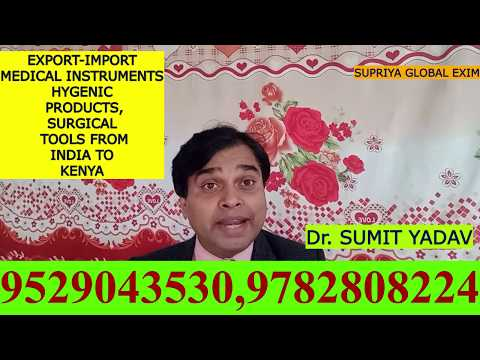 EXPORT IMPORT MEDICAL INSTRUMENTS, HYGENIC PRODUCTS,SURGICAL TOOLS FROM INDIA TO KENYA