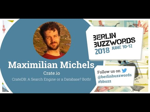 Berlin Buzzwords 18: Maximilian Michels – CrateDB: A Search Engine or a Database? Both! on YouTube