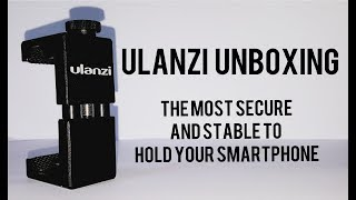ULANZI UNBOXING HIGH QUALITY SMARTPHONE HOLDER - THE MOST SECURE AND STABLE TO HOLD YOUR SMARTPHONE