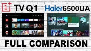 Oneplus Q1 TV Vs Haier 6500UA Comparison