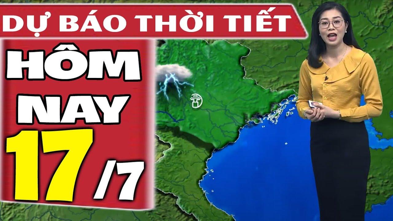 Dự báo thời tiết hôm nay mới nhất ngày 17/7/2021   Dự báo thời tiết 3 ngày tới   Thông tin thời tiết hôm nay và ngày mai