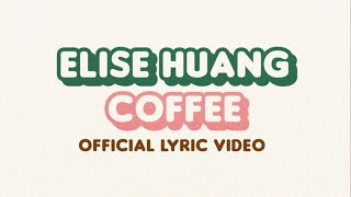 Elise Huang - Coffee (Official Lyric Video)