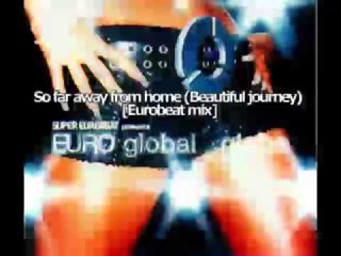 globe - So far away home (Beautiful Journey) [Eurobeat mix ...