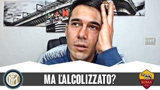 Ma L'ALCOLIZZATO cosa ca**o fa durante la settimana? L'ennesima occasione sprecata! INTER-ROMA 1-1