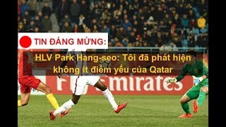 HLV Park Hang-seo- 'Tôi phát hiện không ít điểm yếu của Qatar'