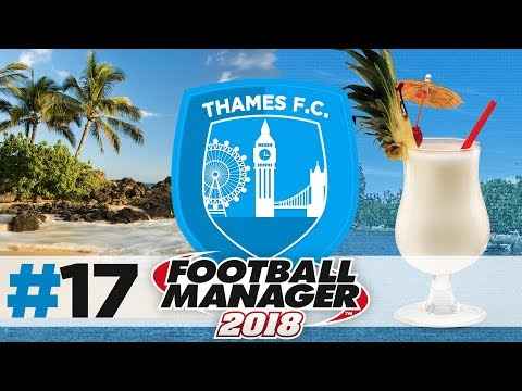 THAMES FC | EPISODE 17 | ON THE BEACH | FOOTBALL MANAGER 2018
