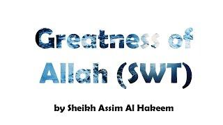 Greatness Of Allah (SWT) :Emotional Subhanallah : Sheikh Assim Al-Hakeem