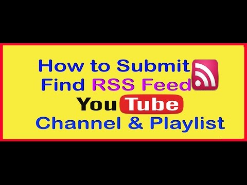 How to Submit and Find RSS Feed of Your YouTube Channel and Playlist 2015