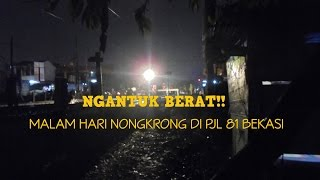 NAHAN NGANTUK!! Kereta Malam di sekitar PJL 81 Bekasi