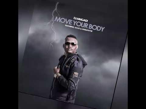 DJ Mngadi - Move Your Body (ft Kojo & Ghraphytie)