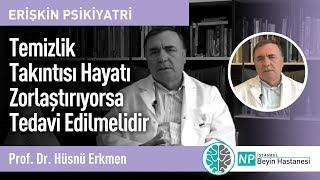 Temizlik Takıntısı Hayatı Zorlaştırıyorsa Tedavi Edilmelidir-Prof. Dr. Hüsnü Erkmen