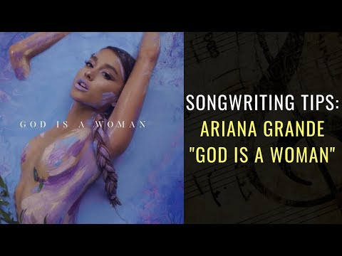 Songwriting Tips From Ariana Grande – God is a woman | Songwriting Academy