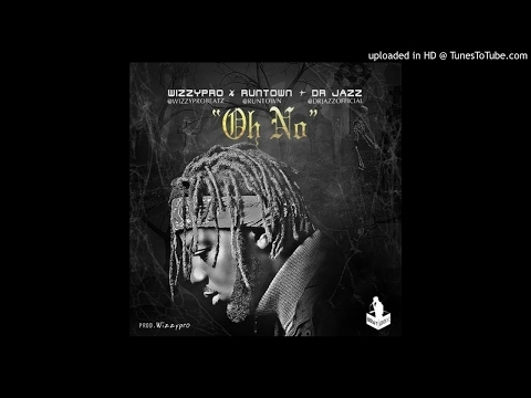 WizzyPro - Oh No Ft. Runtown & Dr Jazz