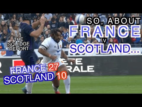So, about France v Scotland... | France 27 - 10 Scotland | The Squidge Report