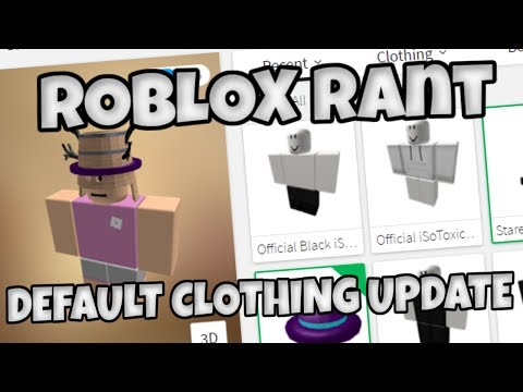 .@ROBLOX RANT (DEFAULT CLOTHING UPDATE)
