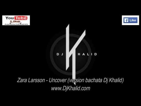 Zara Larsson -Uncover  (Version Bachata  Dj Khalid)