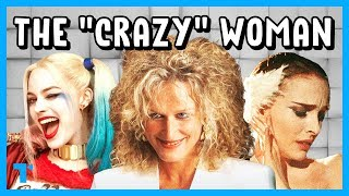 "The ""Crazy"" Woman Trope, Explained"