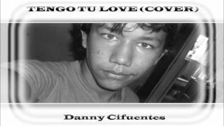 Tengo Tu Love   Danny Cifuentes cover siete