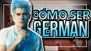 CÓMO SER GERMAN