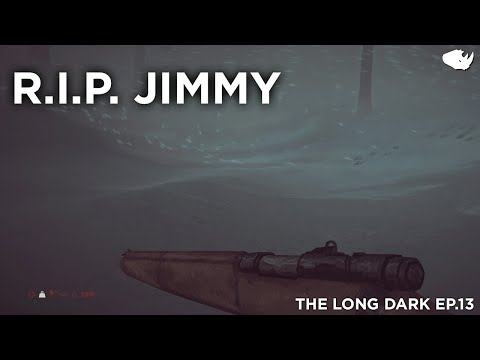 RIP JIMMY - The Long Dark - Ep. 13