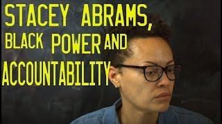 Stacey Abrams, Black Politics, and Black Accountability with SPECIAL GUEST