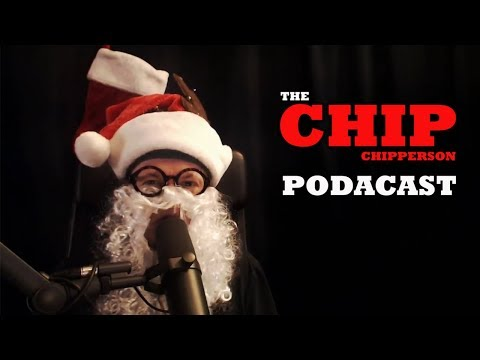 MERRY CHPMAS! - 038 - The Chip Chipperson Podacast