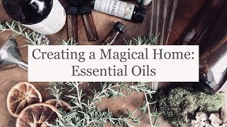 Creating a Magical Home: Essential Oils