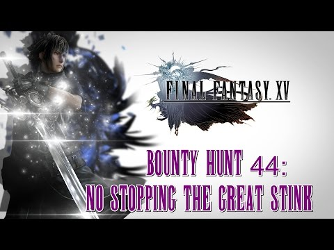 Final Fantasy XV ★ Bounty Hunt 44: No Stopping The Great Stink [ Walkthrough ]
