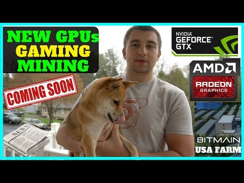 NEW Nvidia/AMD Gaming and Mining GPUs Coming Soon! + Bitmain Miner Farm now in USA?