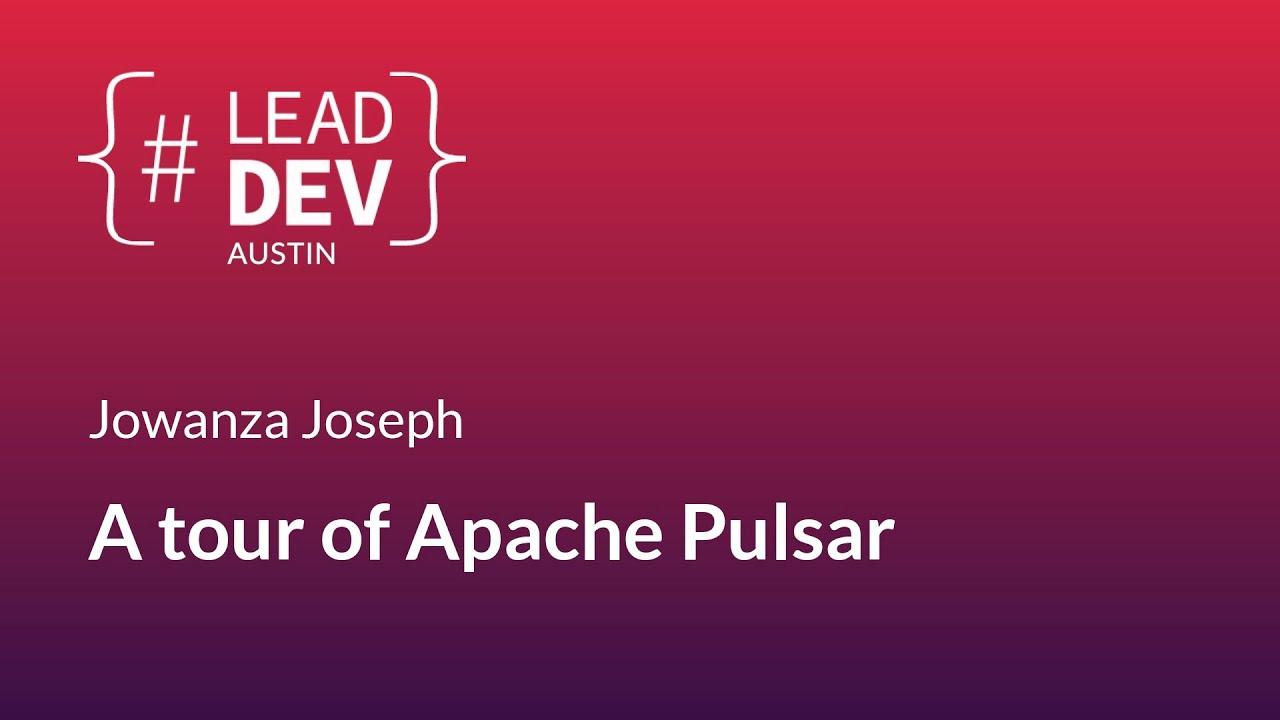 A tour of Apache Pulsar - Jowanza Joseph | #LeadDevAustin 2018