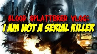 I Am Not A Serial Killer (2016) - Blood Splattered Vlog (Horror Movie Review)