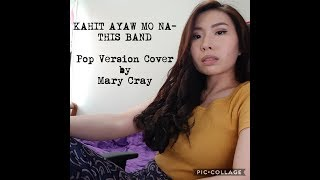 Kahit Ayaw Mo Na This Band Pop Cover Version by Marian Cray.mp3